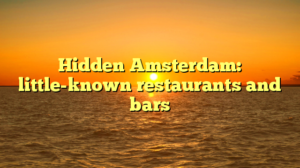 Hidden Amsterdam: little-known restaurants and bars