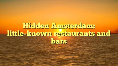 Hidden Amsterdam: little-known restaurants and bars