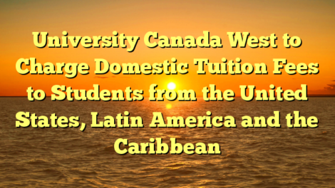 University Canada West to Charge Domestic Tuition Fees to Students from the United States, Latin America and the Caribbean