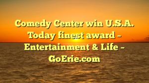 Comedy Center win U.S.A. Today finest award – Entertainment & Life – GoErie.com