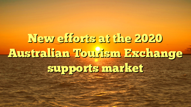New efforts at the 2020 Australian Tourism Exchange supports market