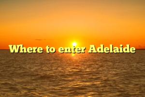 Where to enter Adelaide