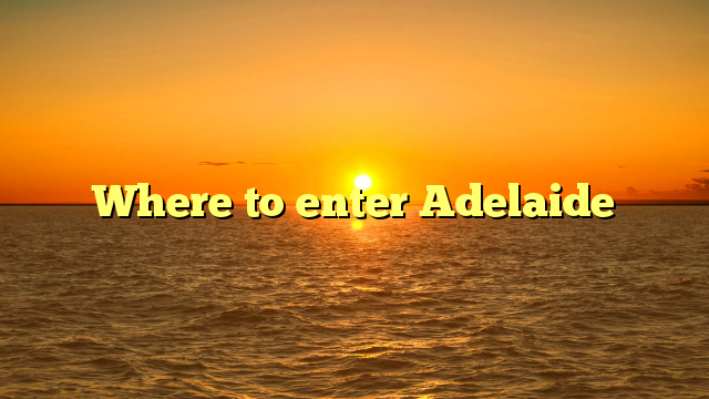 Where to enter Adelaide