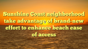 Sunshine Coast neighborhood take advantage of brand-new effort to enhance beach ease of access