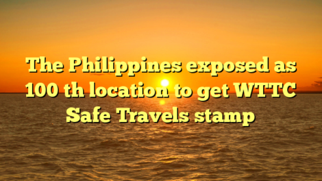 The Philippines exposed as 100 th location to get WTTC Safe Travels stamp