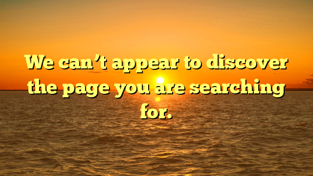 We can't appear to discover the page you are searching for.