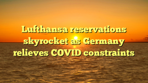 Lufthansa reservations skyrocket as Germany relieves COVID constraints