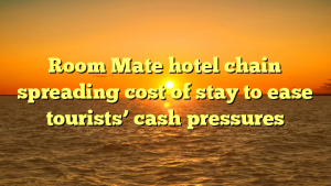 Room Mate hotel chain spreading cost of stay to ease tourists' cash pressures