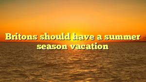 Britons should have a summer season vacation