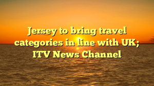 Jersey to bring travel categories in line with UK; ITV News Channel