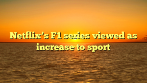Netflix's F1 series viewed as increase to sport