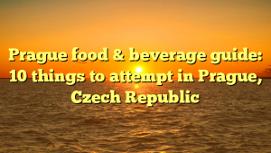 Prague food & beverage guide: 10 things to attempt in Prague, Czech Republic