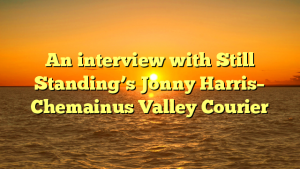 An interview with Still Standing's Jonny Harris– Chemainus Valley Courier