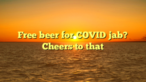 Free beer for COVID jab? Cheers to that