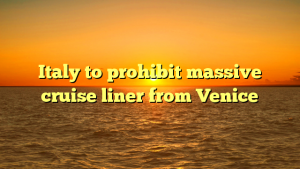Italy to prohibit massive cruise liner from Venice