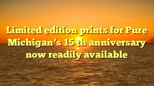 Limited edition prints for Pure Michigan's 15 th anniversary now readily available