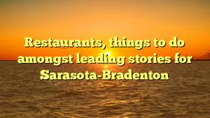 Restaurants, things to do amongst leading stories for Sarasota-Bradenton