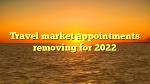 Travel market appointments removing for 2022