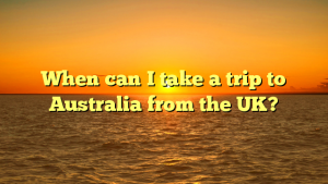 When can I take a trip to Australia from the UK?